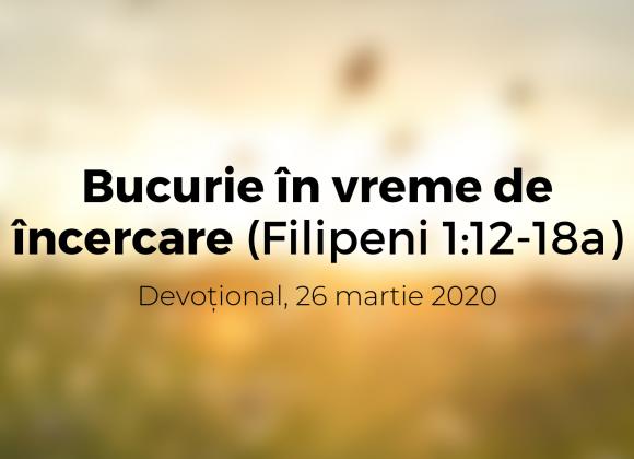 Bucurie în vreme de încercare (Filipeni 1:12-18a) – Devoțional, 26 martie 2020