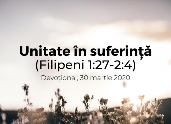 Unitate în suferință (Filipeni 1:27-2:4) – Devoțional, 30 martie 2020
