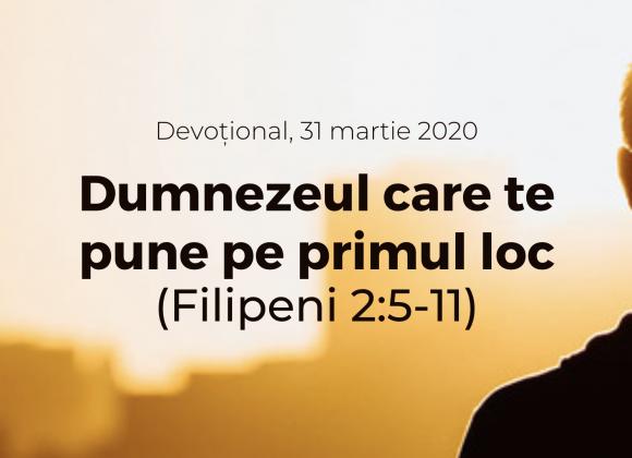 Dumnezeul care te pune pe primul loc (Filipeni 2:5-11) – Devoțional, 31 martie 2020