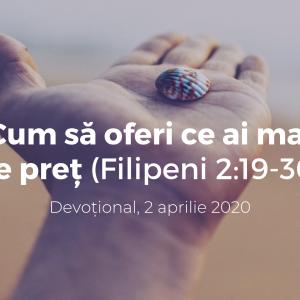 Cum să oferi ce ai mai de preț (Filipeni 2:19-30) – Devoțional, 2 aprilie 2020